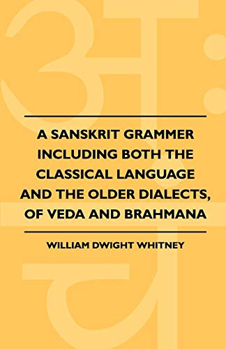 9781444624281: A Sanskrit Grammer Including Both The Classical Language And The Older Dialects, Of Veda And Brahmana