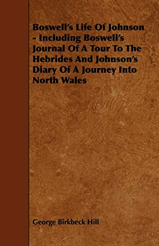 Boswells Life of Johnson - Including Boswells Journal of a Tour to the Hebrides and Johnsons Diary ...