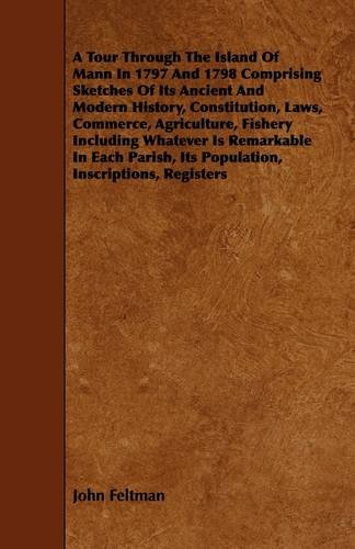 9781444625080: A Tour Through The Island Of Mann In 1797 And 1798 Comprising Sketches Of Its Ancient And Modern History, Constitution, Laws, Commerce, Agriculture, ... Its Population, Inscriptions, Registers