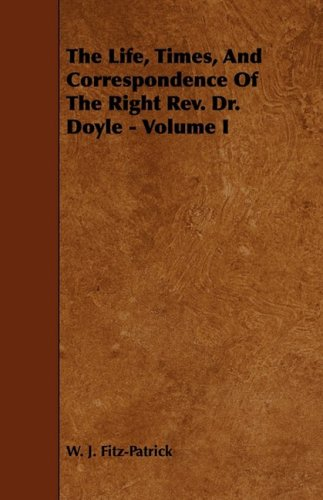 9781444625660: The Life, Times, And Correspondence Of The Right Rev. Dr. Doyle - Volume I