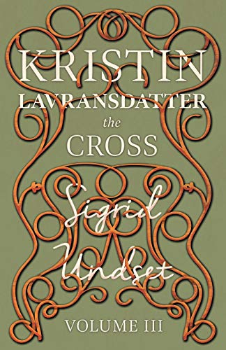 9781444627992: Kristin Lavransdatter - The Cross: Volume III - With an Excerpt from 'Six Scandinavian Novelists' by Alrik Gustafrom (The Kristin Lavransdatter Series)