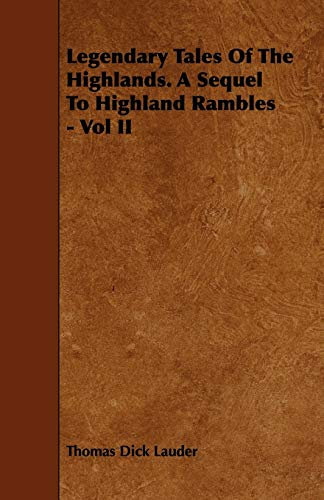 Legendary Tales of the Highlands. a Sequel to Highland Rambles - Vol II: Thomas Dick Lauder