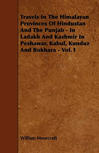 9781444629286: Travels in the Himalayan Provinces of Hindustan and the Punjab - In Ladakh and Kashmir in Peshawar, Kabul, Kunduz and Bokhara - Vol. I: 1