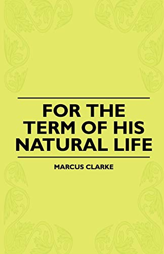 9781444629811: For The Term Of His Natural Life
