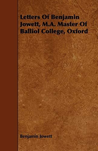 Letters of Benjamin Jowett, M.A. Master of Balliol College, Oxford: Benjamin Jowett