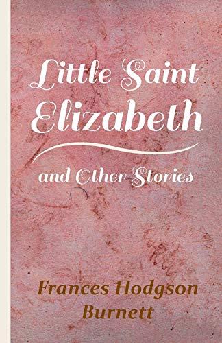 Little Saint Elizabeth and Other Stories (9781444630947) by Frances Hodgson Burnett