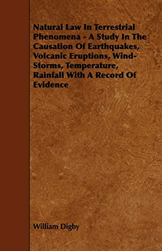 9781444631241: Natural Law in Terrestrial Phenomena - A Study in the Causation of Earthquakes, Volcanic Eruptions, Wind-Storms, Temperature, Rainfall with a Record o