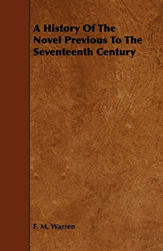 A History of the Novel Previous to the Seventeenth Century: F. M. Warren