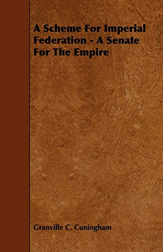 A Scheme for Imperial Federation - A Senate for the Empire: Granville C. Cuningham