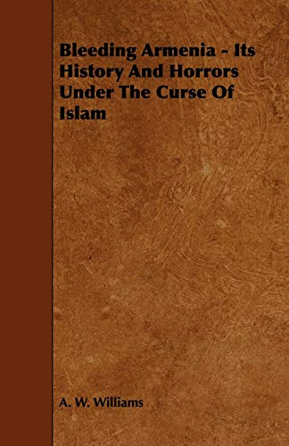 9781444633740: Bleeding Armenia - Its History and Horrors Under the Curse of Islam