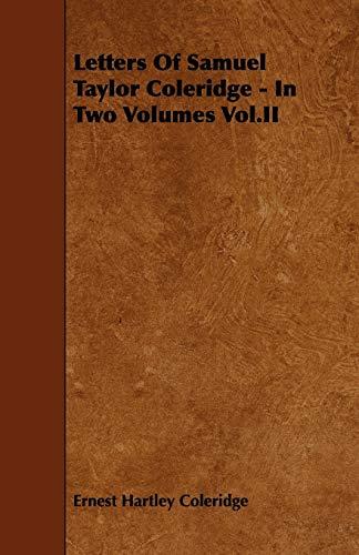 Letters of Samuel Taylor Coleridge - In Two Volumes Vol.II: Ernest Hartley Coleridge