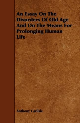 9781444635751: An Essay On The Disorders Of Old Age And On The Means For Prolonging Human Life