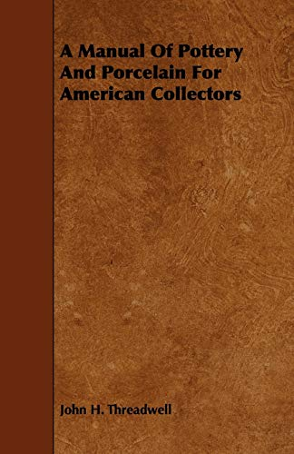 9781444641783: A Manual of Pottery and Porcelain for American Collectors