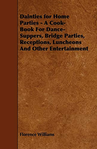 Dainties for Home Parties - A Cook-Book for Dance-Suppers, Bridge Parties, Receptions, Luncheons ...
