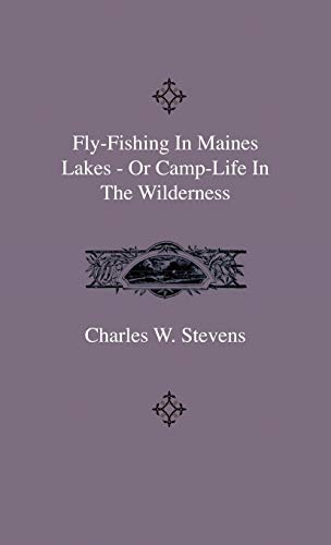 Fly-Fishing In Maines Lakes - Or Camp-Life: Charles W. Stevens