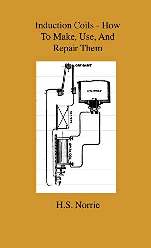9781444643831: Induction Coils - How To Make, Use, And Repair Them - Including Ruhmkorff, Tesla, And Medical Coils, Roentgen, Radiography, Wireless Telegraphy, And ... Information On Primary And Secodary Battery