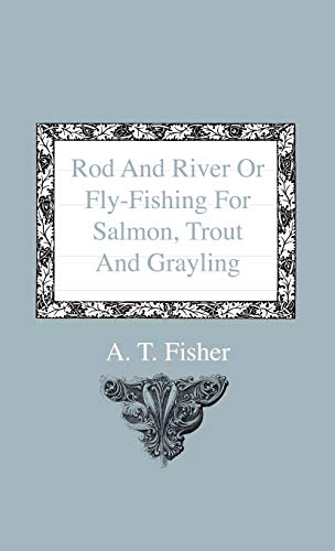 9781444644005: Rod And River Or Fly-Fishing For Salmon, Trout And Grayling