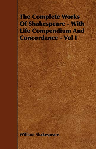 9781444645385: 1: The Complete Works of Shakespeare - With Life Compendium and Concordance - Vol I