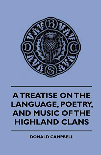 A Treatise On The Language, Poetry, And Music Of The Highland Clans: Donald Campbell