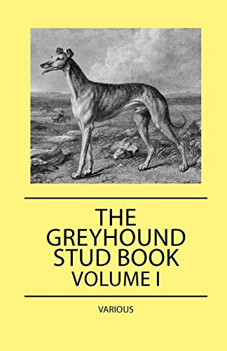 The Greyhound Stud Book - Volume I: Various; Andrew J.