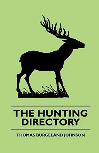 The Hunting Directory - A Compendious View of the Ancient and Modern Systems the Chase, the Method ...