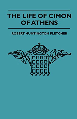 The Life Of Cimon Of Athens (Paperback): Robert Huntington Fletcher