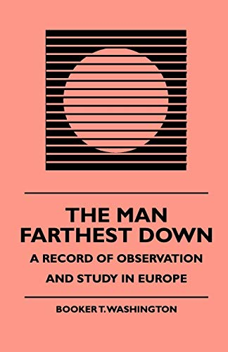 The Man Farthest Down - A Record: Booker T. Washington