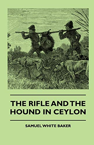 The Rifle And The Hound In Ceylon: Samuel White Baker