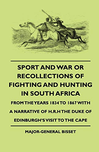 9781444647716: Sport And War Or Recollections Of Fighting And Hunting In South Africa From The Years 1834 To 1867 With A Narrative Of H.R.H The Duke Of Edinburgh's Visit To The Cape