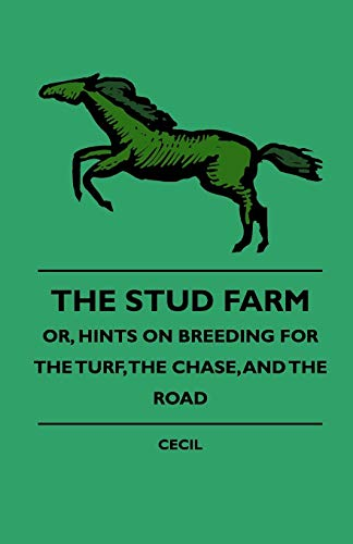 The Stud Farm Or, Hints On Breeding For The Turf, The Chase, And The Road: Cecil