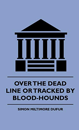 Over the Dead Line Or Tracked By Blood-Hounds: Simon Miltimore Dufur