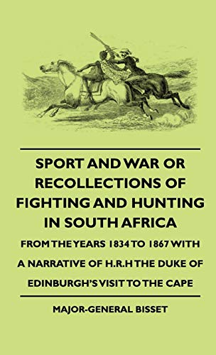 Sport and War or Recollections of Fighting and Hunting in South Africa from the Years 1834 to 1867 ...