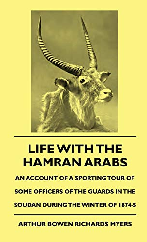 Life with the Hamran Arabs - An Account of a Sporting Tour of Some Officers of the Guards in the ...