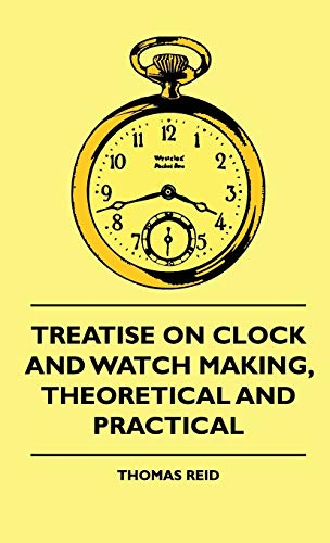 9781444648850: Treatise On Clock And Watch Making, Theoretical And Practical