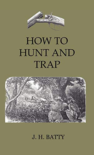 9781444649017: How To Hunt And Trap - Containing Full Instructions For Hunting The Buffalo, Elk, Moose, Deer, Antelope. In Trapping - Tells You All About Steel Traps And How To Make Home-Made Traps