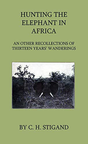 9781444649024: Hunting the Elephant in Africa and Other Recollections of Thirteen Years' Wanderings