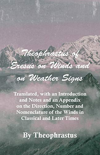 9781444649413: Theophrastus of Eresus on Winds and on Weather Signs - Translated, with an Introduction and Notes and an Appendix on the Direction, Number and Nomencl