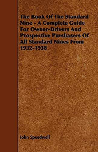 The Book of the Standard Nine - A Complete Guide for Owner-Drivers and Prospective Purchasers of ...