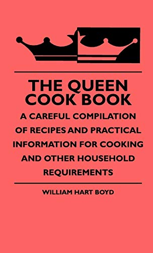 The Queen Cook Book - A Careful Compilation Of Recipes And Practical Information For Cooking And ...