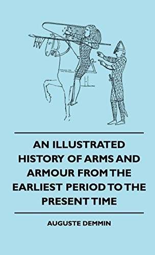 An Illustrated History Of Arms And Armour From The Earliest Period To The Present Time: Auguste ...