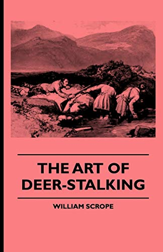 9781444653458: The Art of Deer-Stalking - Illustrated by a Narrative of a Few Days Sport in the Forest of Atholl, with Some Account of the Nature and Habits of Red D