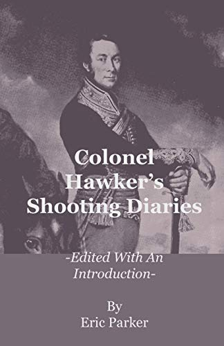 Colonel Hawker's Shooting Diaries - Edited with an Introduction (9781444656206) by Eric Parker