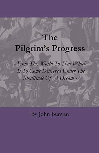 9781444656480: The Pilgrim's Progress - From This World to That Which Is to Come Delivered Under the Similitude of a Dream