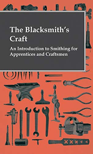 The Blacksmith's Craft - An Introduction To Smithing For Apprentices And Craftsmen: Anon.