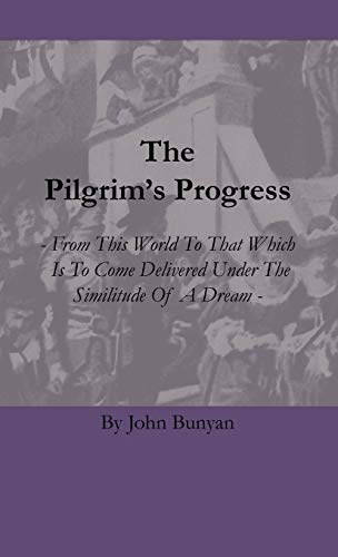 The Pilgrim's Progress - From This World To That Which Is To Come Delivered Under The Similitude Of A Dream (1444657151) by John Bunyan