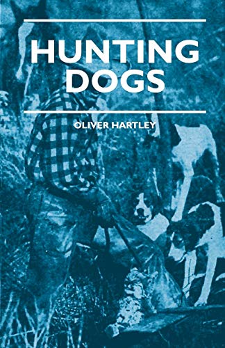 9781444658101: Hunting Dogs - Describes In A Practical Manner The Training, Handling, Treatment, Breeds, Etc., Best Adapted For Night Hunting As Well As Gun Dogs For Daylight Sport