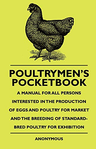 Poultrymens Pocketbook - A Manual For All Persons Interested In The Production Of Eggs And Poultry ...