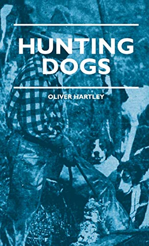 9781444658576: Hunting Dogs - Describes In A Practical Manner The Training, Handling, Treatment, Breeds, Etc., Best Adapted For Night Hunting As Well As Gun Dogs For Daylight Sport