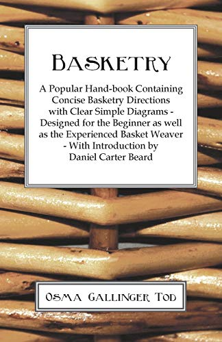 Basketry - A Popular Hand-book Containing Concise Basketry Directions With Clear Simple Diagrams - ...