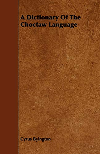 A Dictionary Of The Choctaw Language: Cyrus Byington